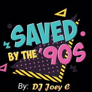 SAVED BY THE 90'S- by: DJ Joey C