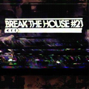 Break The House Vol. 21 - #FUTURE #DEEP #CLUB #HOUSE