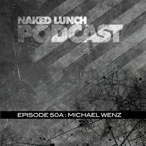 Naked Lunch PODCAST #050A - MICHAEL WENZ