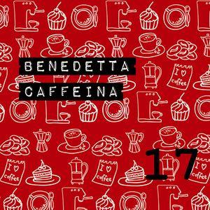 Benedetta Caffeina Puntata 17