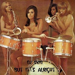 DJ SKIN-BUT IT'S ALRIGHT