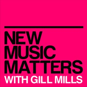 new music matters 38 - with gill mills