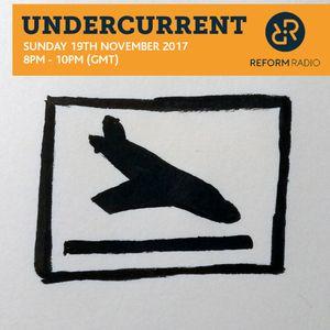 Undercurrent on Reform Radio w/ Cutwerk - Sunday 19th November 2017