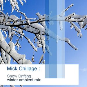 Mick Chillage's Snow Drifting : winter ambient mix