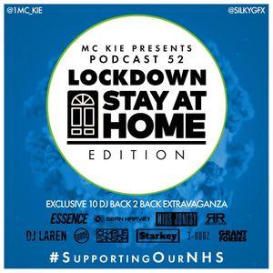 MC KIE PRESENTS Podcast Vol 52 - Stay At Home; Lockdown Edition