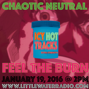Chaotic Neutral - Little Water Radio - January 19, 2016