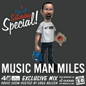 45 Live Radio Show pt. 112 with guest DJ MUSIC MAN MILES