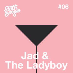 SlothBoogie Guestmix #006 - Jad and The Ladyboy