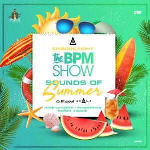 DJ Adam K Presents - The BPM Show Episode 08 (Sounds Of Summer PT1)