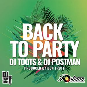 BACK  TO PARTY BY DJ TOOTS &  DJ POSTMAN
