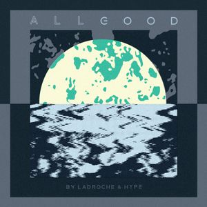 Ladroche & Hype - All Good