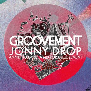Jonny Drop: Anything Goes {A Mix For Groovement}