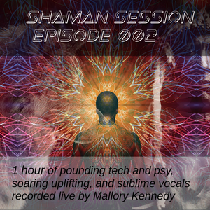 Shaman Session 002 - mixed by Mallory Kennedy