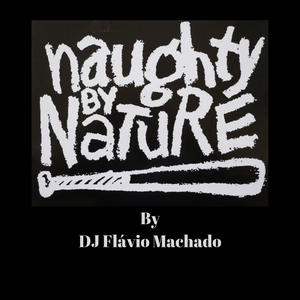 The Best of Naughty by Nature - DJ Flávio Machado.
