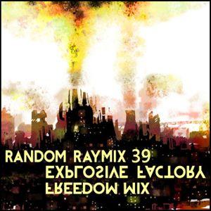 Random raymix 39 - explosive factory freedom mix