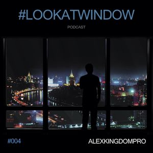 ALEXKINGDOMPRO - #LOOKATWINDOW 004