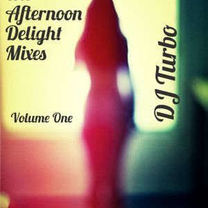 The Afternoon Delight Mixes. Volume One.