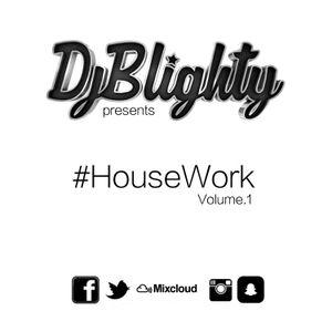 @DJBlighty presents #HouseWork Volume.1 (House, Deep House, EDM)