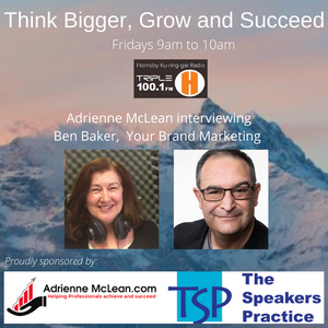 Think Bigger, Grow and Succeed with guest Ben Baker