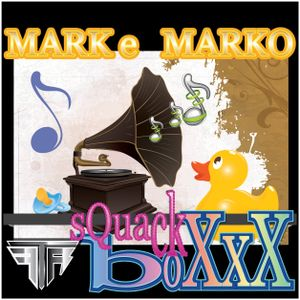 MARK e MARKO - sQuack boXxX