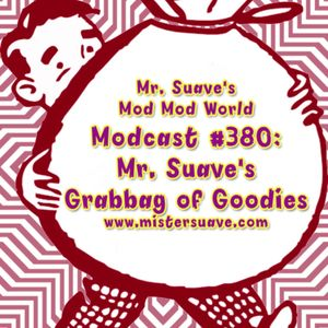 Modcast #380: Mr. Suave's Grabbag of Goodies