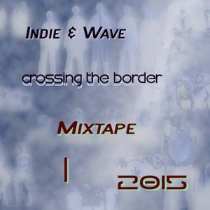 Indie & Wave - Crossing The Border Mixtape I 2015