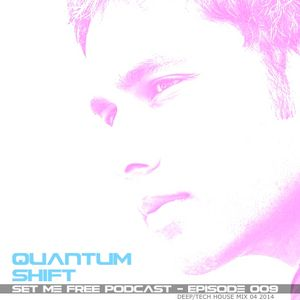 Quantum Shift :: Set Me Free :: Podcast :: Episode 009