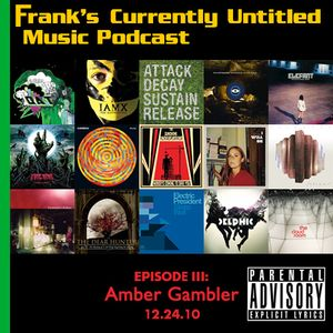 "Frank's Currently Untitled Music Podcast - Episode 3: ""Amber Gambler"""