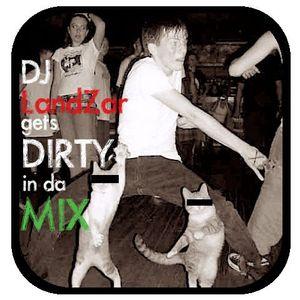 LandZar gets Dirty in da Mix