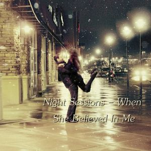 Night Sessions - When She Believed In Me