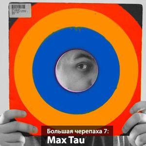 """""""Bolshaya Cherepaha"""" with Max Tau vol.7"""