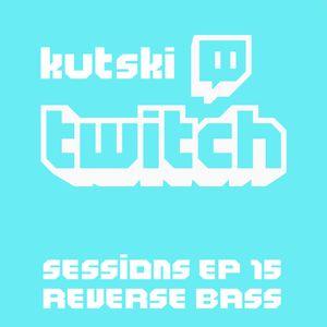 Kutski Twitch Sessions Ep15 (Reverse Bass)