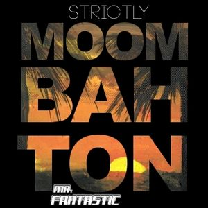Mr. Fantastic presents the Strictly Series: #1 Moombahton