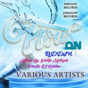 Flow On Riddim (servant records  jahlight records 2017) Mixed By selekta mellojah fanatic of riddim