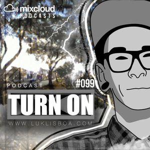 TURN ON #099