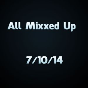 All Mixxed Up Ep. 22 7/10/14