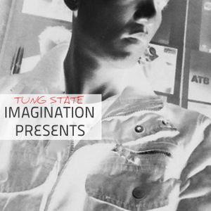 Tung State - Imagination presents #116 [28 March 2016]