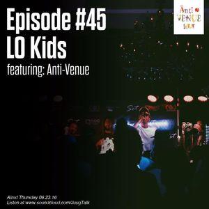 Episode 45: Lo Kids (feat. Anti-Venue Tour)