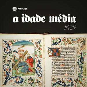 AntiCast 129 – A Idade Media