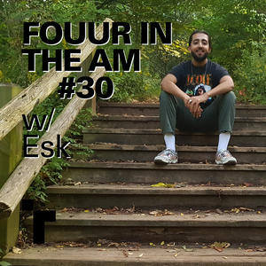 Four In The AM #30 with Esk - October 2019