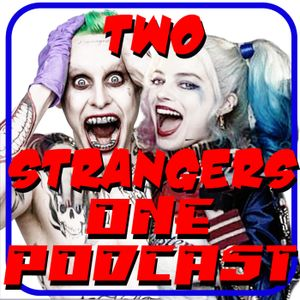 Ep 192: We're Some Kind Of Suicide Squad -TWO STRANGERS ONE PODCAST