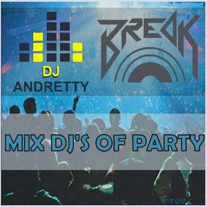 MIX DJ'S OF PARTY - DJ BREAK FT. DJ ANDRETTY