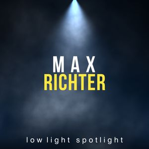 Max Richter - Low Light Spotlight