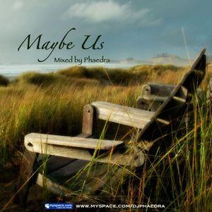 Phaedra -- Maybe Us [2006]