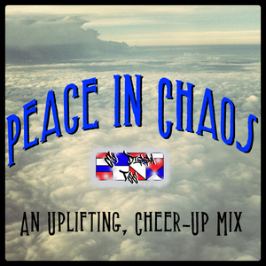 Peace in Chaos - An Uplifting, Cheer-Up Mix