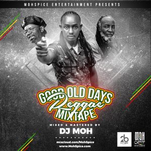 GOOD OLD DAYS REGGAE MIXX - DJ MOH