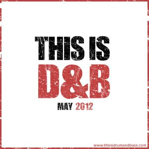 This is Drum and Bass, May 2012