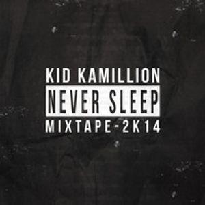 Kid Kamillion - Never Sleep Mixtape 2K14