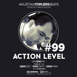 Action Level - Akustika Topless Beats 99 - June 2016