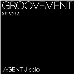 GROOVEMENT // Agent J Solo / 21NOV10